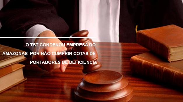 O TST Condenou Empresa do Amazonas por Não Cumprir Cota de Pessoas com Deficiência!